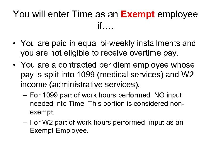 You will enter Time as an Exempt employee if…. • You are paid in