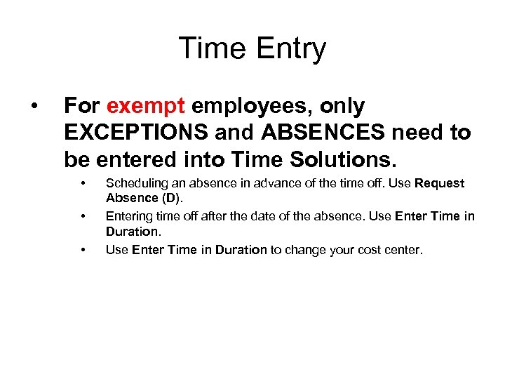 Time Entry • For exempt employees, only EXCEPTIONS and ABSENCES need to be entered