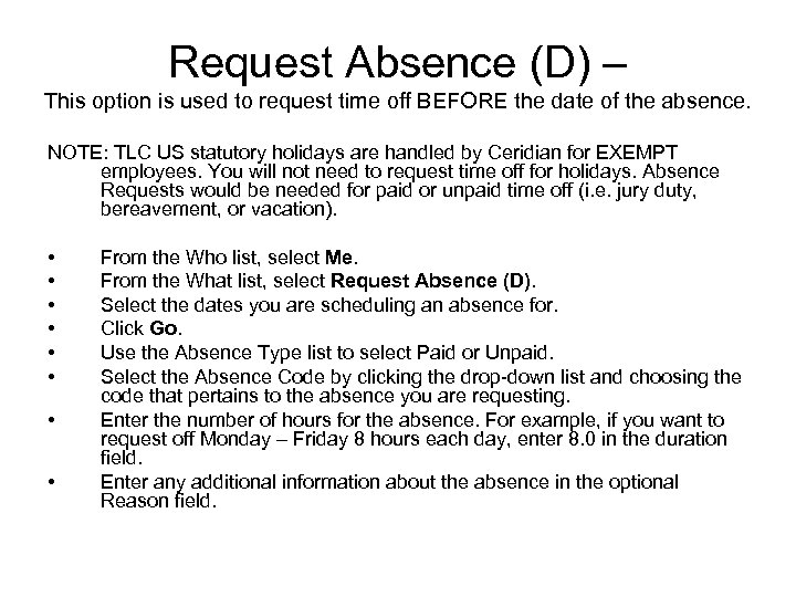 Request Absence (D) – This option is used to request time off BEFORE the