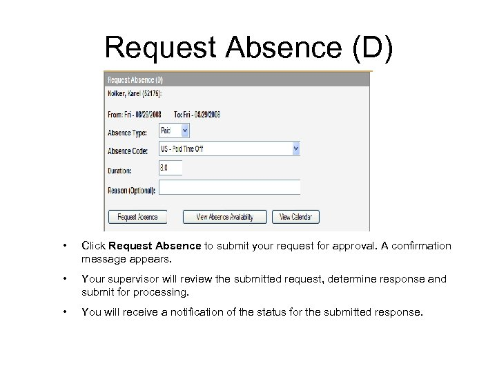 Request Absence (D) • Click Request Absence to submit your request for approval. A