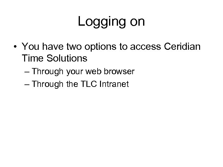 Logging on • You have two options to access Ceridian Time Solutions – Through