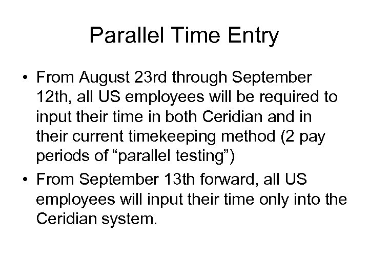 Parallel Time Entry • From August 23 rd through September 12 th, all US