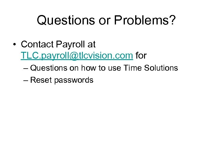 Questions or Problems? • Contact Payroll at TLC. payroll@tlcvision. com for – Questions on
