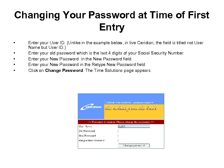 Changing Your Password at Time of First Entry • • • Enter your User