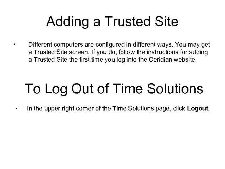 Adding a Trusted Site • Different computers are configured in different ways. You may