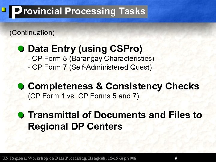 P rovincial Processing Tasks (Continuation) Data Entry (using CSPro) - CP Form 5 (Barangay