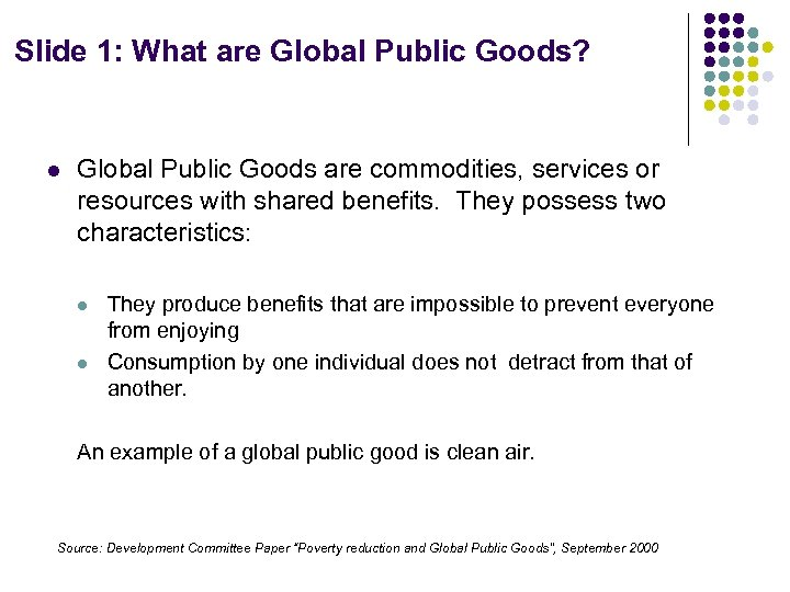 Slide 1: What are Global Public Goods? l Global Public Goods are commodities, services