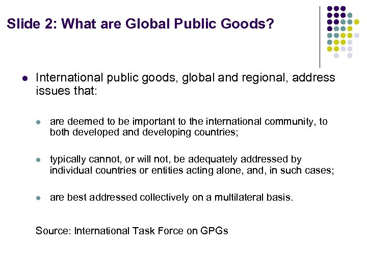 Slide 2: What are Global Public Goods? l International public goods, global and regional,
