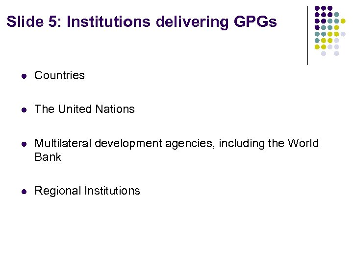 Slide 5: Institutions delivering GPGs l Countries l The United Nations l Multilateral development