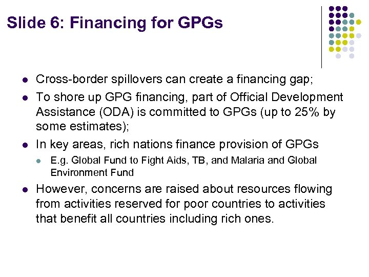 Slide 6: Financing for GPGs l l l Cross-border spillovers can create a financing