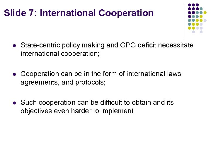 Slide 7: International Cooperation l State-centric policy making and GPG deficit necessitate international cooperation;