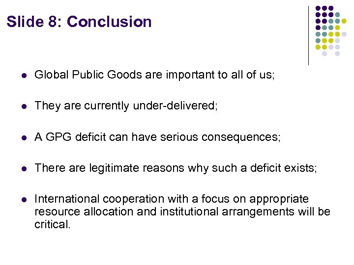 Slide 8: Conclusion l Global Public Goods are important to all of us; l
