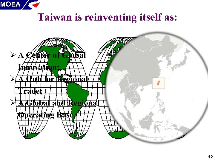 MOEA Taiwan is reinventing itself as: Ø A Center of Global Innovation; Ø A