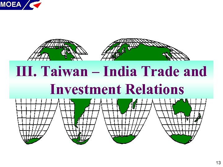 MOEA III. Taiwan – India Trade and Investment Relations 13