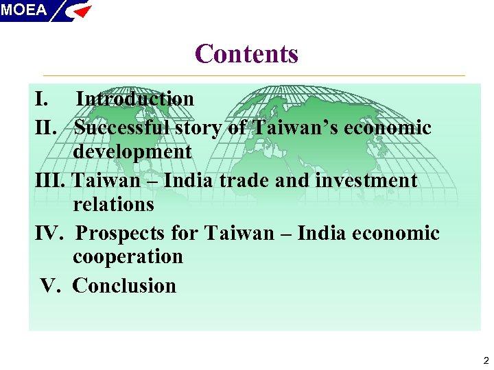 MOEA Contents I. Introduction II. Successful story of Taiwan's economic development III. Taiwan –
