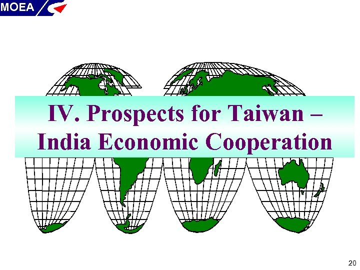 MOEA IV. Prospects for Taiwan – India Economic Cooperation 20