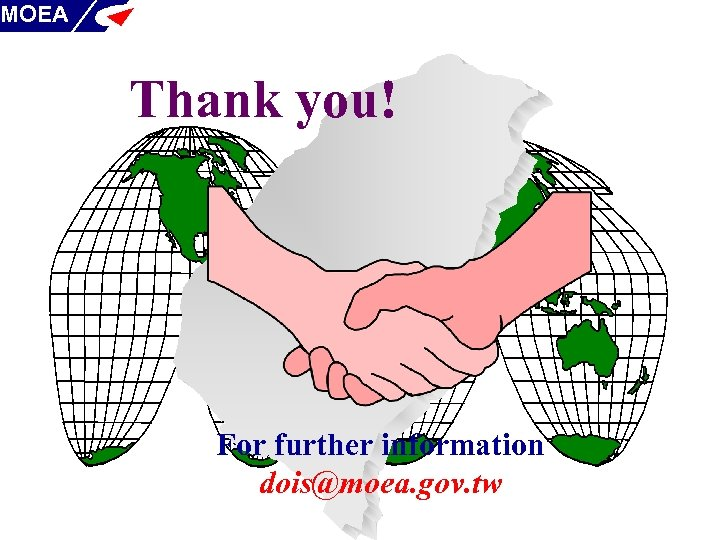 MOEA Thank you! For further information dois@moea. gov. tw