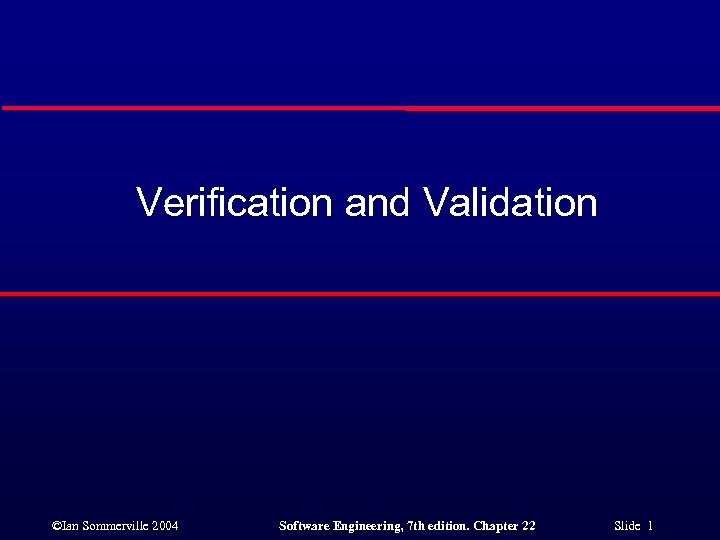 Verification and Validation ©Ian Sommerville 2004 Software Engineering, 7 th edition. Chapter 22 Slide