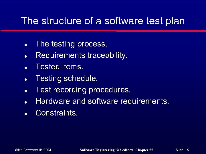 The structure of a software test plan l l l l The testing process.