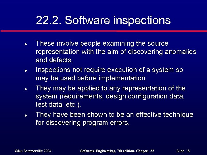 22. 2. Software inspections l l These involve people examining the source representation with