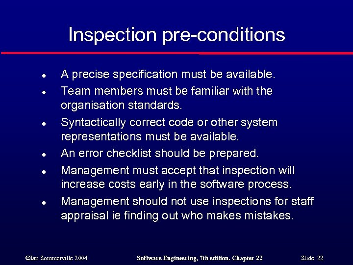 Inspection pre-conditions l l l A precise specification must be available. Team members must