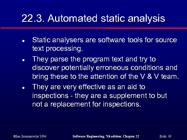 22. 3. Automated static analysis l l l Static analysers are software tools for
