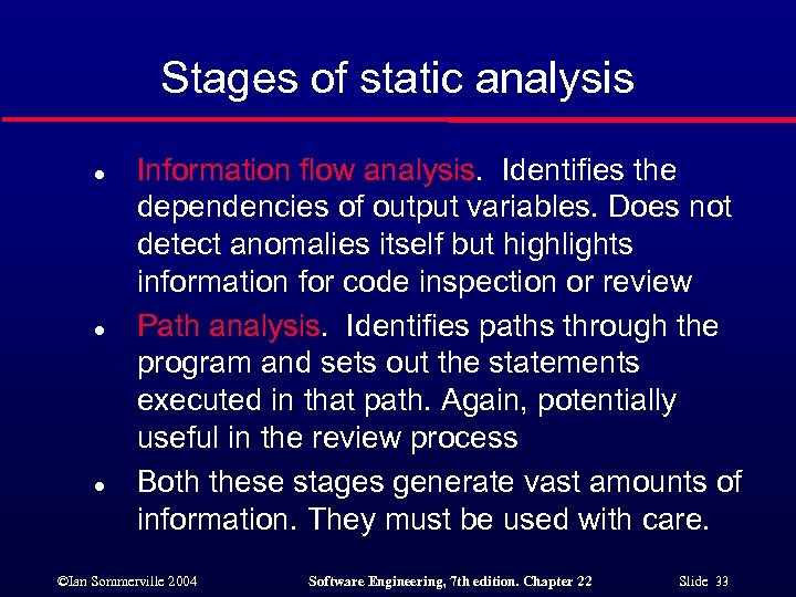 Stages of static analysis l l l Information flow analysis. Identifies the dependencies of