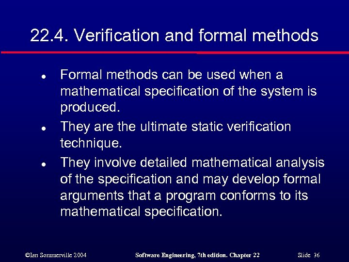 22. 4. Verification and formal methods l l l Formal methods can be used