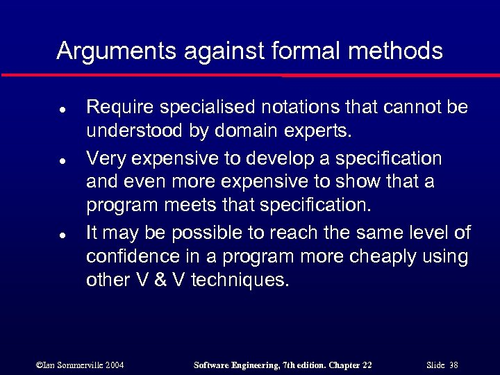 Arguments against formal methods l l l Require specialised notations that cannot be understood