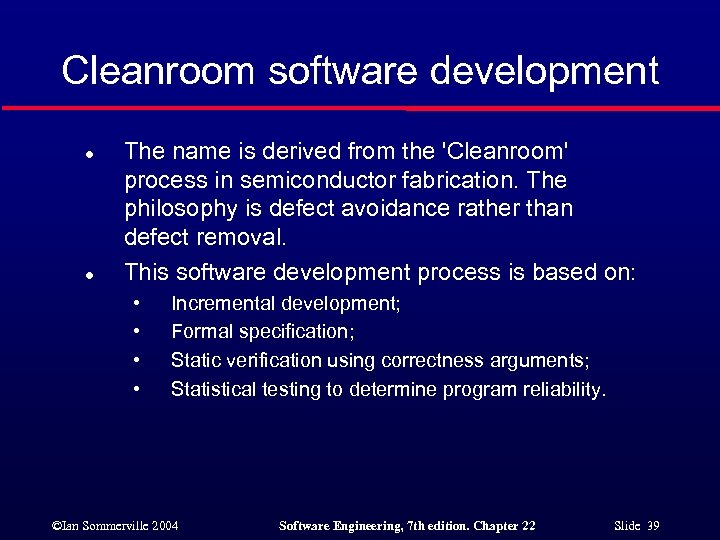 Cleanroom software development l l The name is derived from the 'Cleanroom' process in