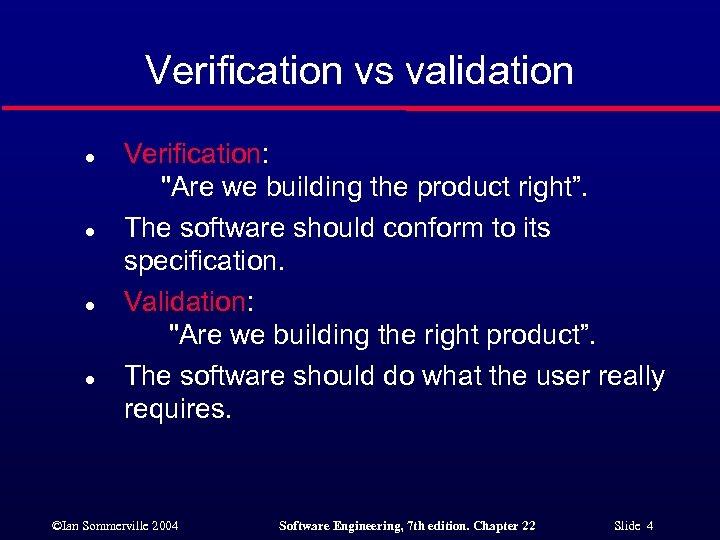 Verification vs validation l l Verification: