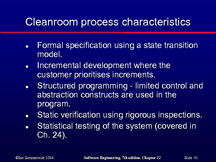 Cleanroom process characteristics l l l Formal specification using a state transition model. Incremental