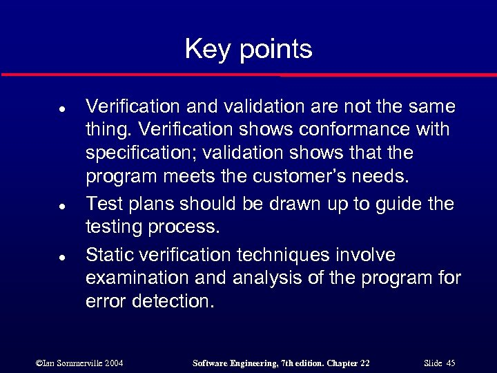 Key points l l l Verification and validation are not the same thing. Verification