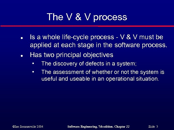 The V & V process l l Is a whole life-cycle process - V