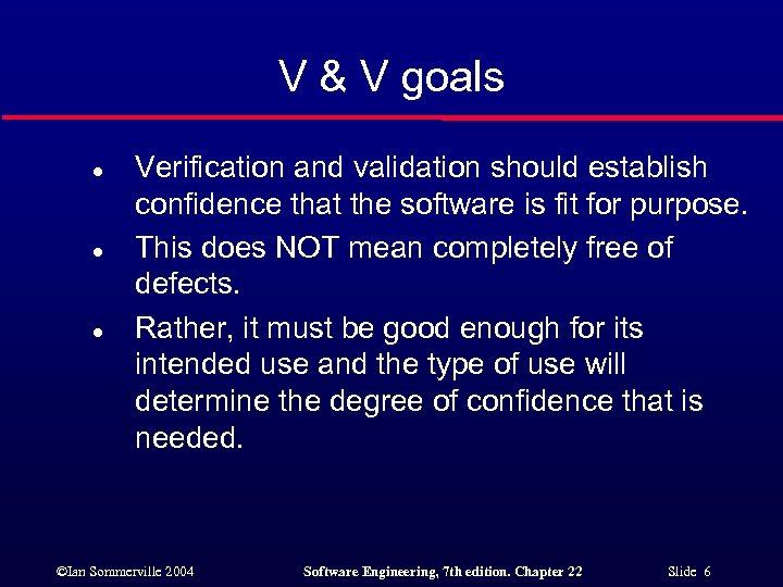 V & V goals l l l Verification and validation should establish confidence that