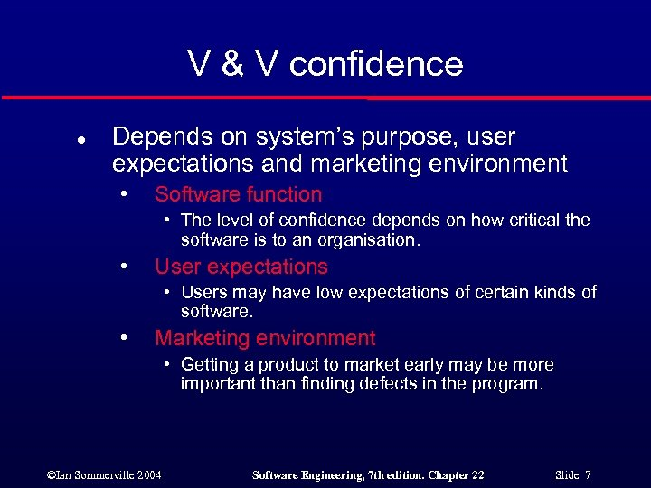 V & V confidence l Depends on system's purpose, user expectations and marketing environment