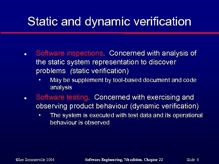 Static and dynamic verification l Software inspections. Concerned with analysis of the static system