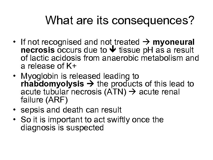 What are its consequences? • If not recognised and not treated myoneural necrosis occurs