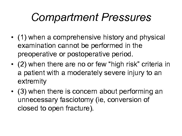 Compartment Pressures • (1) when a comprehensive history and physical examination cannot be performed