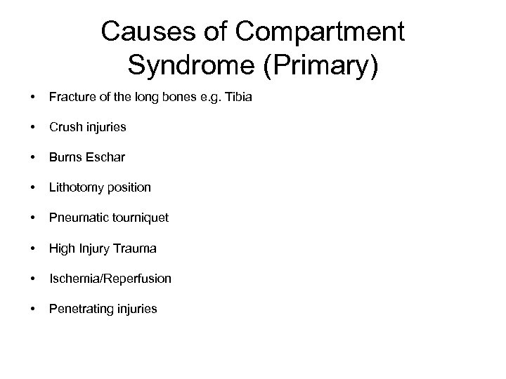Causes of Compartment Syndrome (Primary) • Fracture of the long bones e. g. Tibia