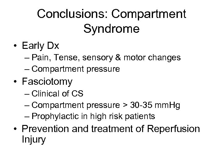 Conclusions: Compartment Syndrome • Early Dx – Pain, Tense, sensory & motor changes –