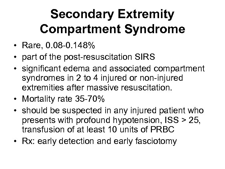 Secondary Extremity Compartment Syndrome • Rare, 0. 08 -0. 148% • part of the