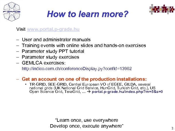 How to learn more? Visit www. portal. p-grade. hu – – – User and