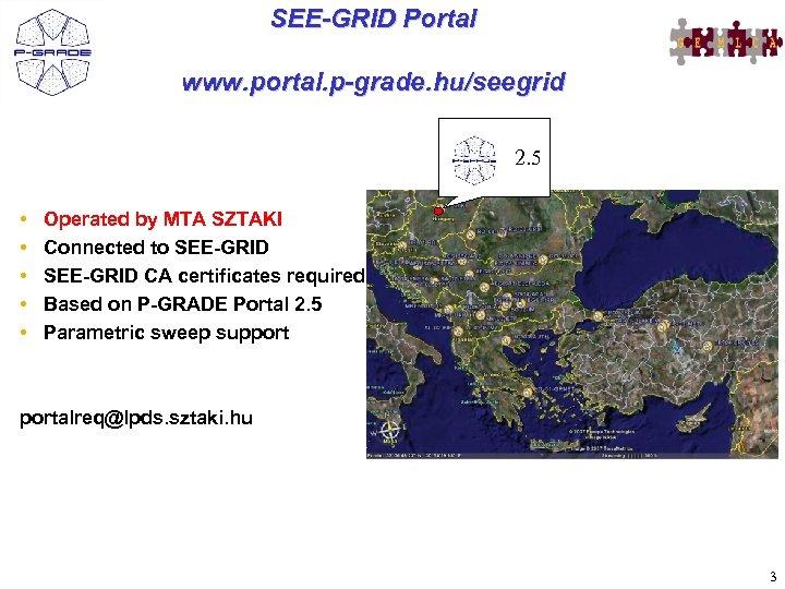 SEE-GRID Portal www. portal. p-grade. hu/seegrid 2. 5 • • • Operated by MTA