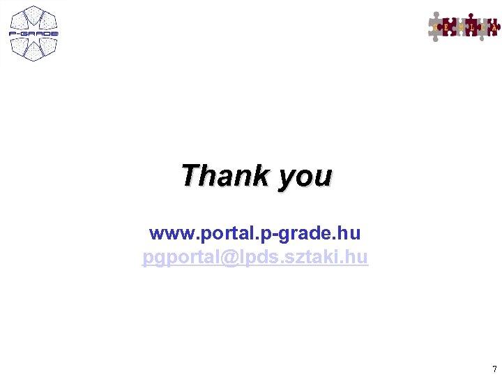 Thank you www. portal. p-grade. hu pgportal@lpds. sztaki. hu 7