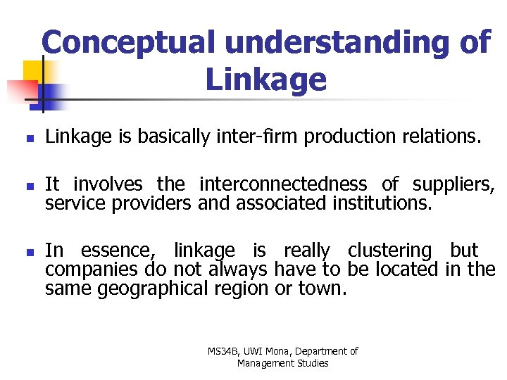 Conceptual understanding of Linkage n Linkage is basically inter-firm production relations. n It involves