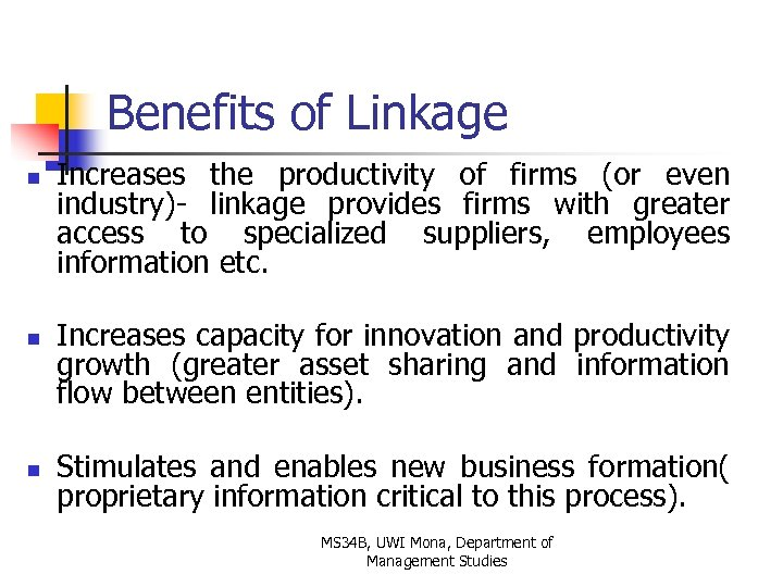 Benefits of Linkage n n n Increases the productivity of firms (or even industry)-