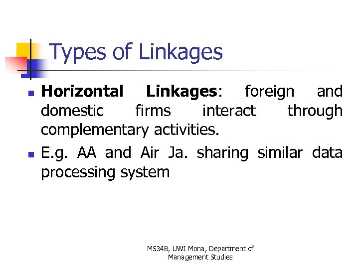 Types of Linkages n n Horizontal Linkages: foreign and domestic firms interact through complementary