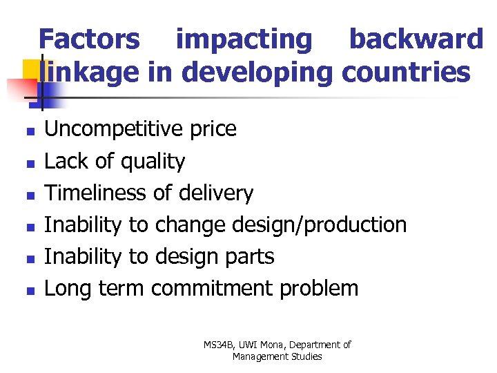 Factors impacting backward linkage in developing countries n n n Uncompetitive price Lack of