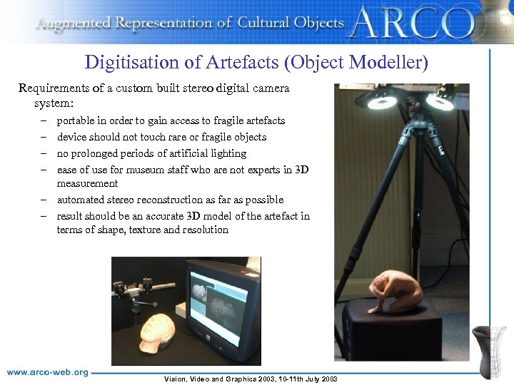 Digitisation of Artefacts (Object Modeller) Requirements of a custom built stereo digital camera system: